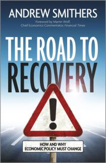 The Road to Recovery How and Why Economic Policy Must Change