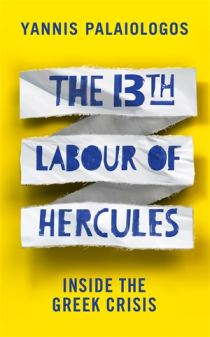 The 13th Labour of Hercules Inside the Greek Crisis